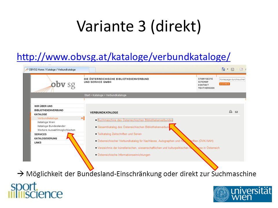 Variante 3 (direkt) http://www.obvsg.at/kataloge/verbundkataloge/ Möglichkeit der Bundesland-Einschränkung oder direkt zur Suchmaschine