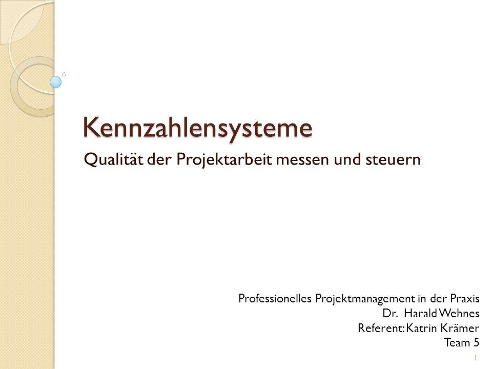 Kennzahlensysteme Qualität der Projektarbeit messen und steuern Professionelles Projektmanagement in der Praxis Dr. Harald Wehnes Referent: Katrin Krä