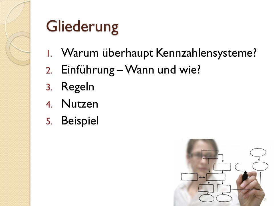 Gliederung 1. Warum überhaupt Kennzahlensysteme? 2. Einführung – Wann und wie? 3. Regeln 4. Nutzen 5. Beispiel 2