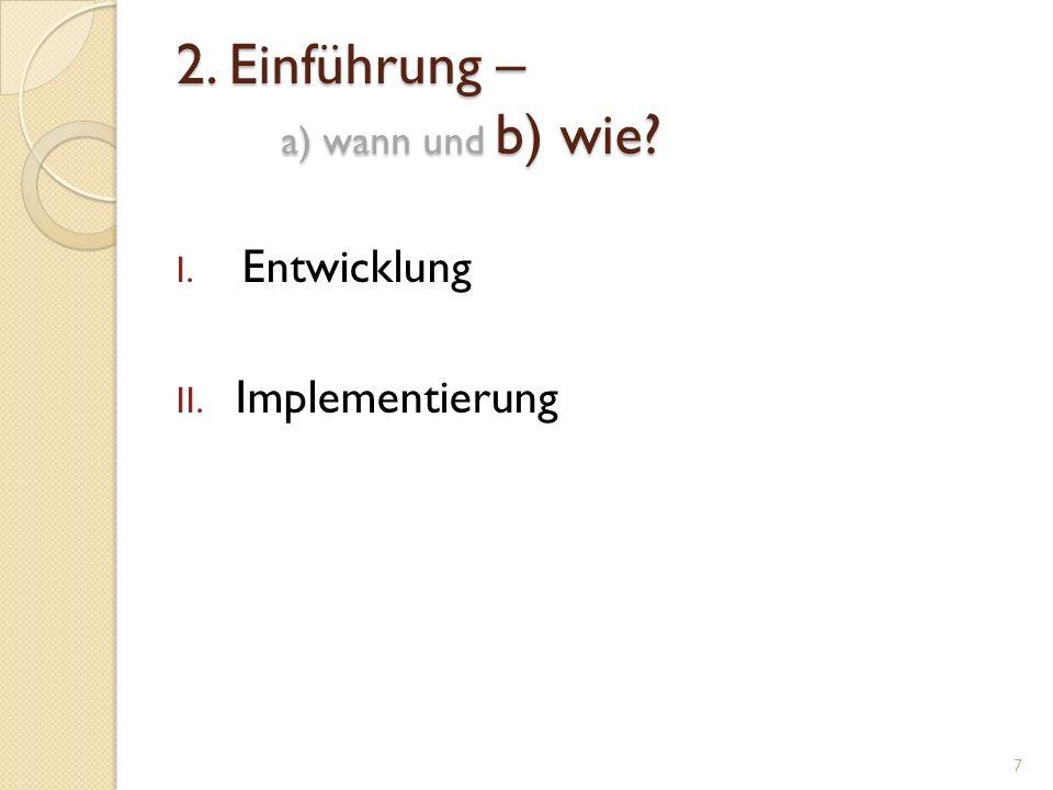 2. Einführung – a) wann und b) wie? I. Entwicklung II. Implementierung 7