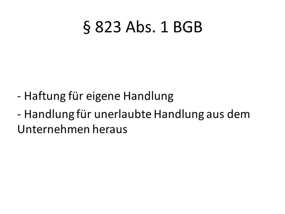 § 823 Abs. 1 BGB - Haftung für eigene Handlung - Handlung für unerlaubte Handlung aus dem Unternehmen heraus