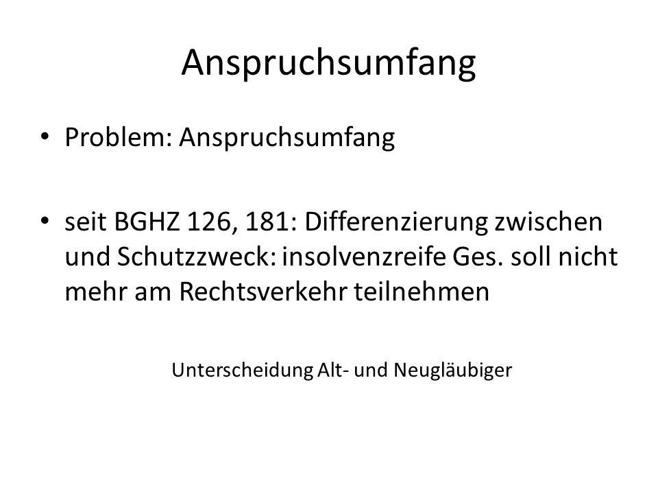 Anspruchsumfang Problem: Anspruchsumfang seit BGHZ 126, 181: Differenzierung zwischen und Schutzzweck: insolvenzreife Ges. soll nicht mehr am Rechtsve