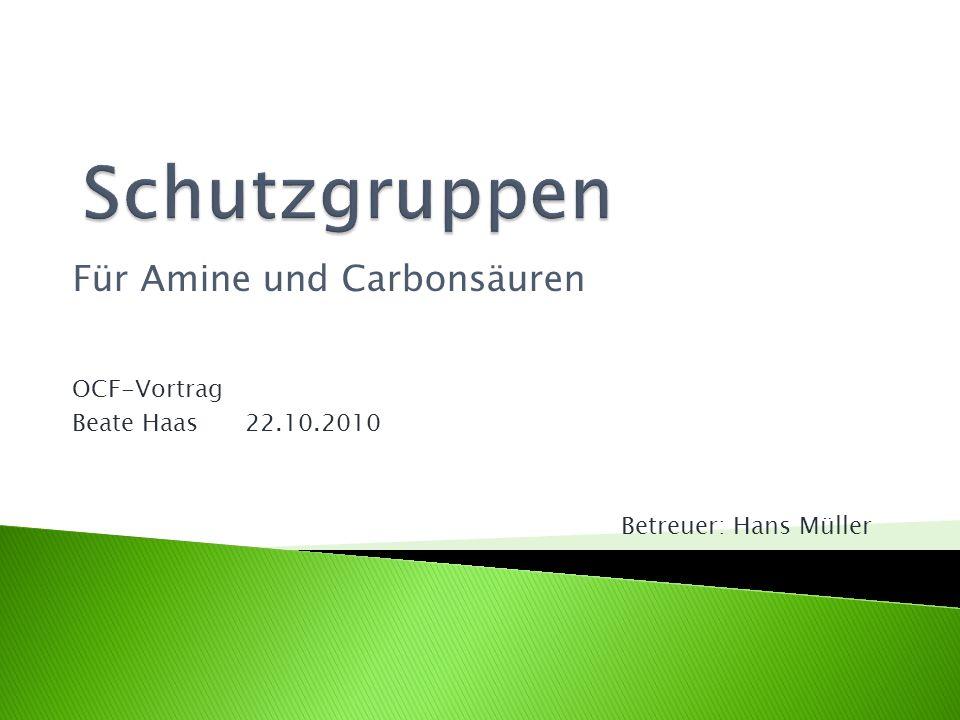 Für Amine und Carbonsäuren OCF-Vortrag Beate Haas 22.10.2010 Betreuer: Hans Müller