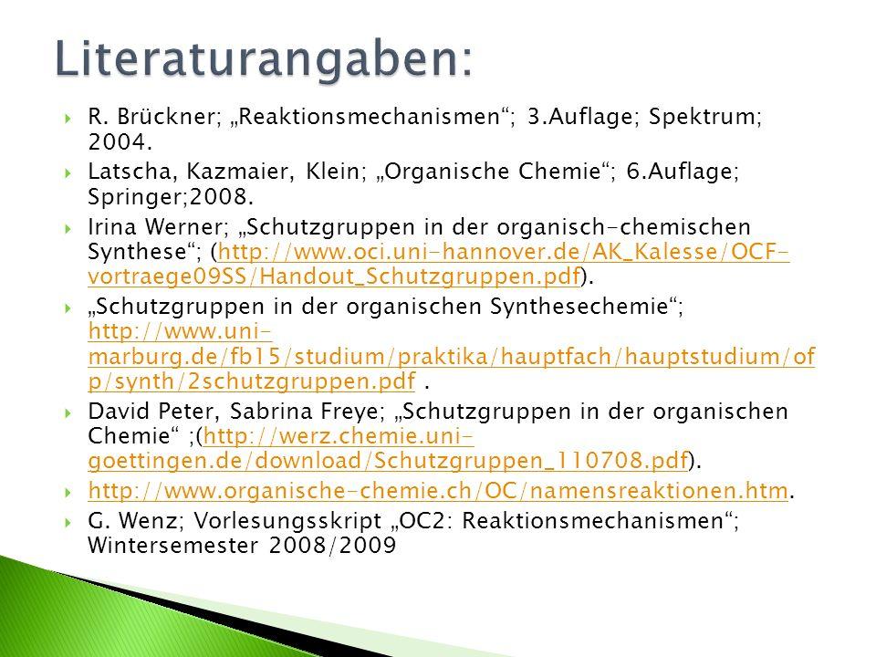 R. Brückner; Reaktionsmechanismen; 3.Auflage; Spektrum; 2004. Latscha, Kazmaier, Klein; Organische Chemie; 6.Auflage; Springer;2008. Irina Werner; Sch