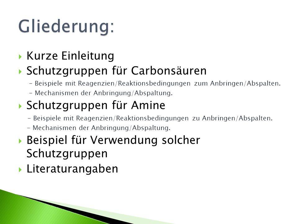 Kurze Einleitung Schutzgruppen für Carbonsäuren - Beispiele mit Reagenzien/Reaktionsbedingungen zum Anbringen/Abspalten. - Mechanismen der Anbringung/