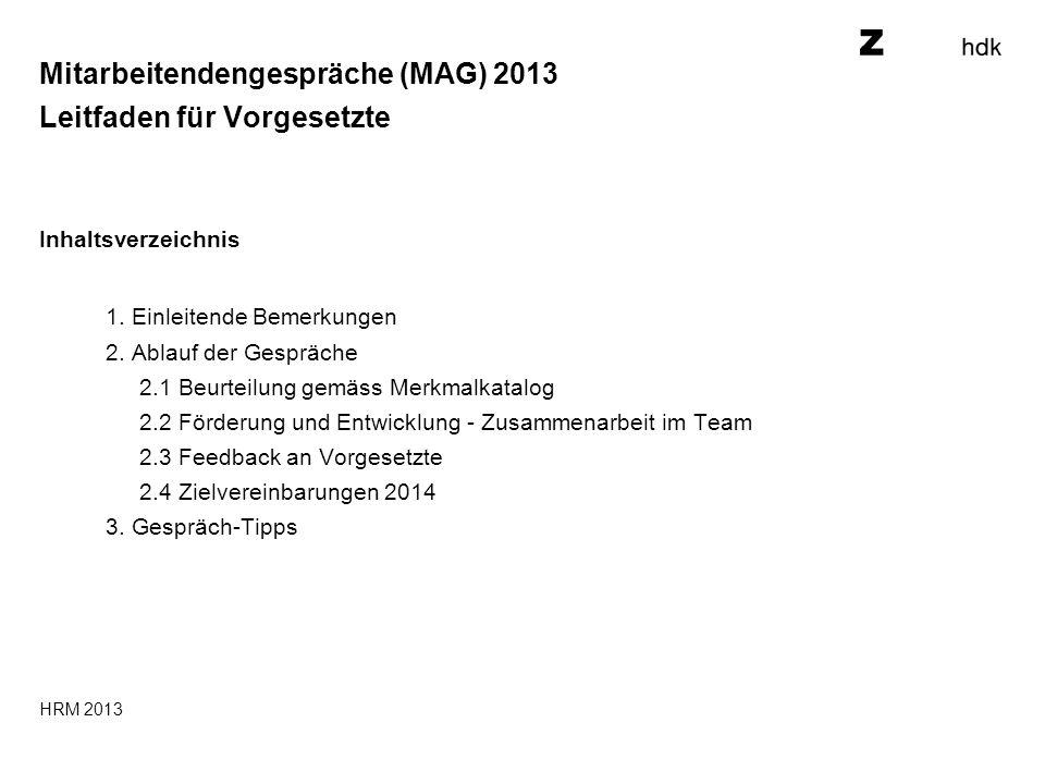 Mitarbeitendengespräche (MAG) 2013 Leitfaden für Vorgesetzte Inhaltsverzeichnis 1. Einleitende Bemerkungen 2. Ablauf der Gespräche 2.1 Beurteilung gem
