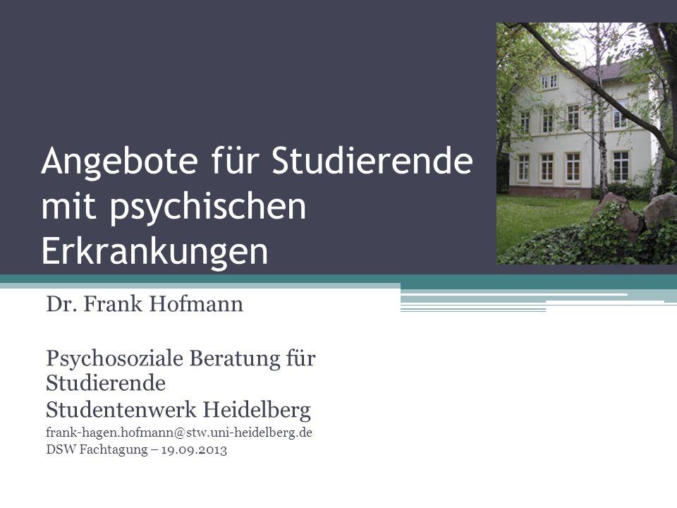 Angebote für Studierende mit psychischen Erkrankungen Dr. Frank Hofmann Psychosoziale Beratung für Studierende Studentenwerk Heidelberg frank-hagen.ho