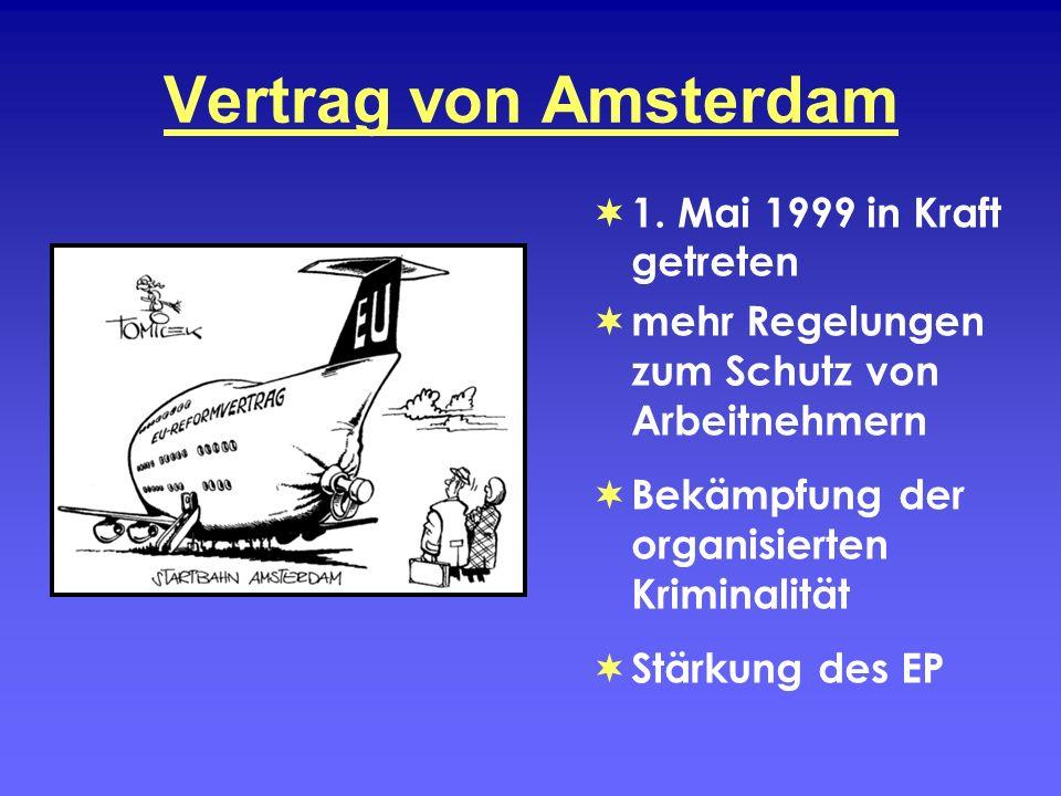 Vertrag von Amsterdam 1. Mai 1999 in Kraft getreten mehr Regelungen zum Schutz von Arbeitnehmern Bekämpfung der organisierten Kriminalität Stärkung de