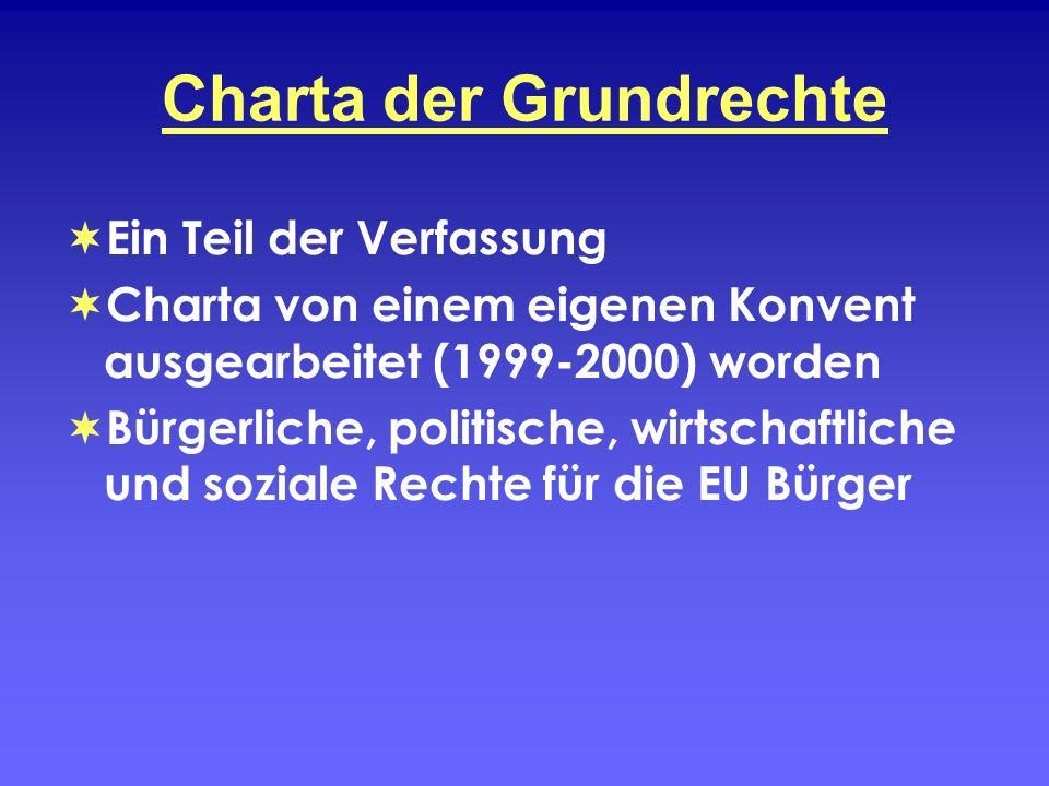 Charta der Grundrechte Ein Teil der Verfassung Charta von einem eigenen Konvent ausgearbeitet (1999-2000) worden Bürgerliche, politische, wirtschaftli