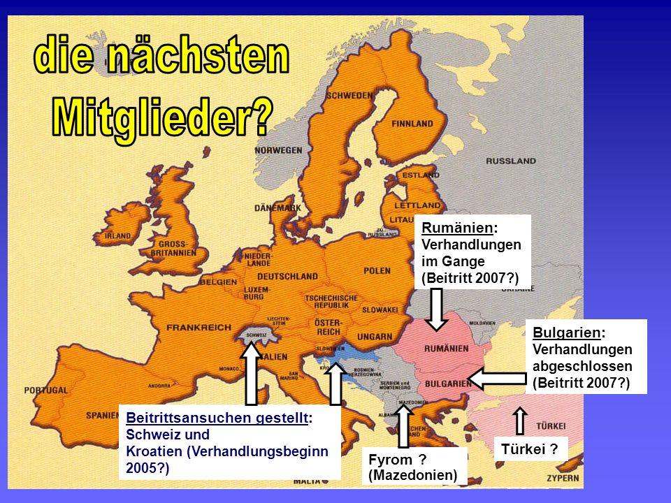 Rumänien: Verhandlungen im Gange (Beitritt 2007?) Bulgarien: Verhandlungen abgeschlossen (Beitritt 2007?) Fyrom ? (Mazedonien) Beitrittsansuchen geste