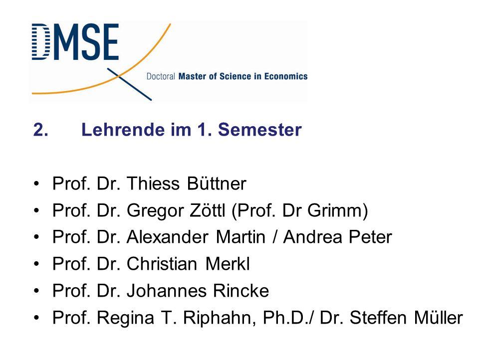 2.Lehrende im 1. Semester Prof. Dr. Thiess Büttner Prof. Dr. Gregor Zöttl (Prof. Dr Grimm) Prof. Dr. Alexander Martin / Andrea Peter Prof. Dr. Christi