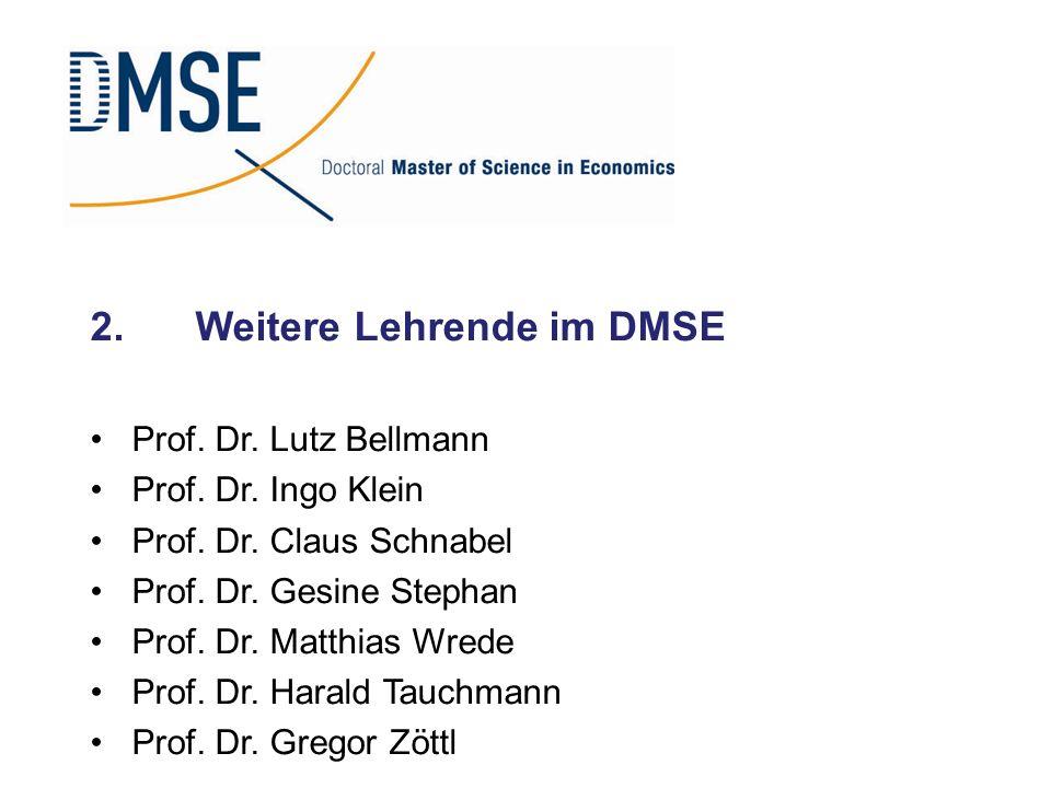 2.Weitere Lehrende im DMSE Prof. Dr. Lutz Bellmann Prof. Dr. Ingo Klein Prof. Dr. Claus Schnabel Prof. Dr. Gesine Stephan Prof. Dr. Matthias Wrede Pro