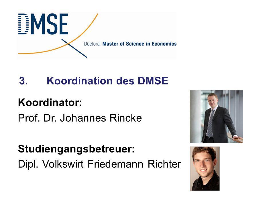 3.Koordination des DMSE Koordinator: Prof. Dr. Johannes Rincke Studiengangsbetreuer: Dipl. Volkswirt Friedemann Richter