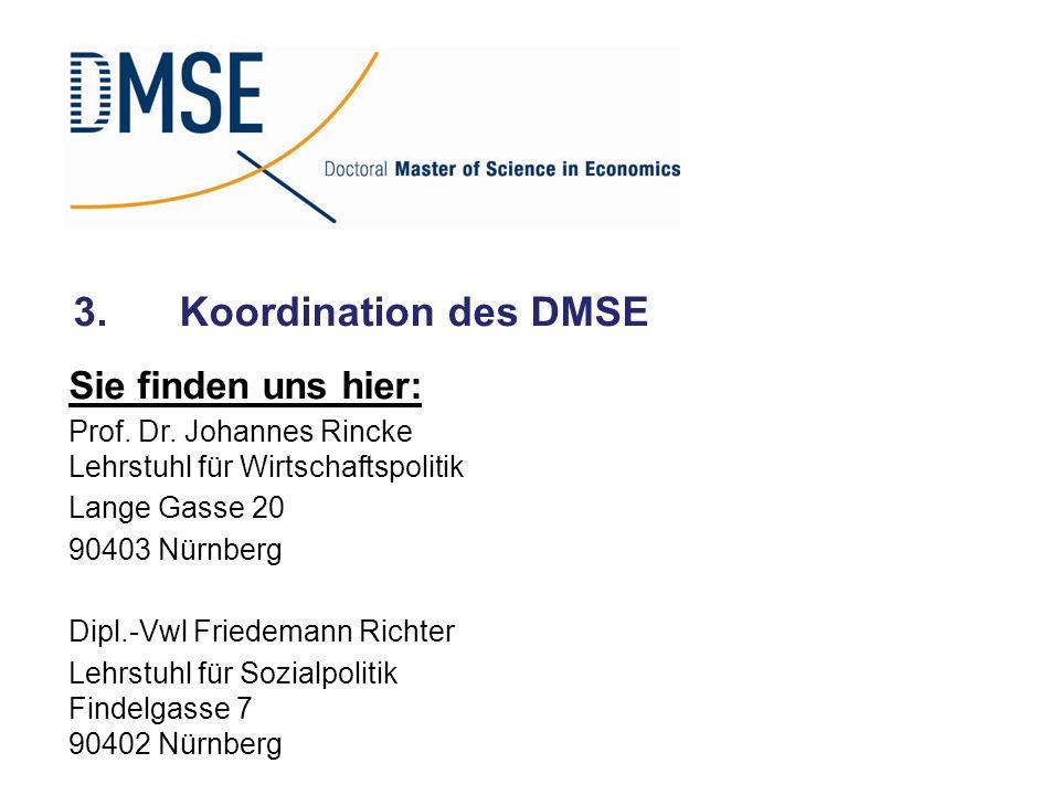 3.Koordination des DMSE Sie finden uns hier: Prof. Dr. Johannes Rincke Lehrstuhl für Wirtschaftspolitik Lange Gasse 20 90403 Nürnberg Dipl.-Vwl Friede