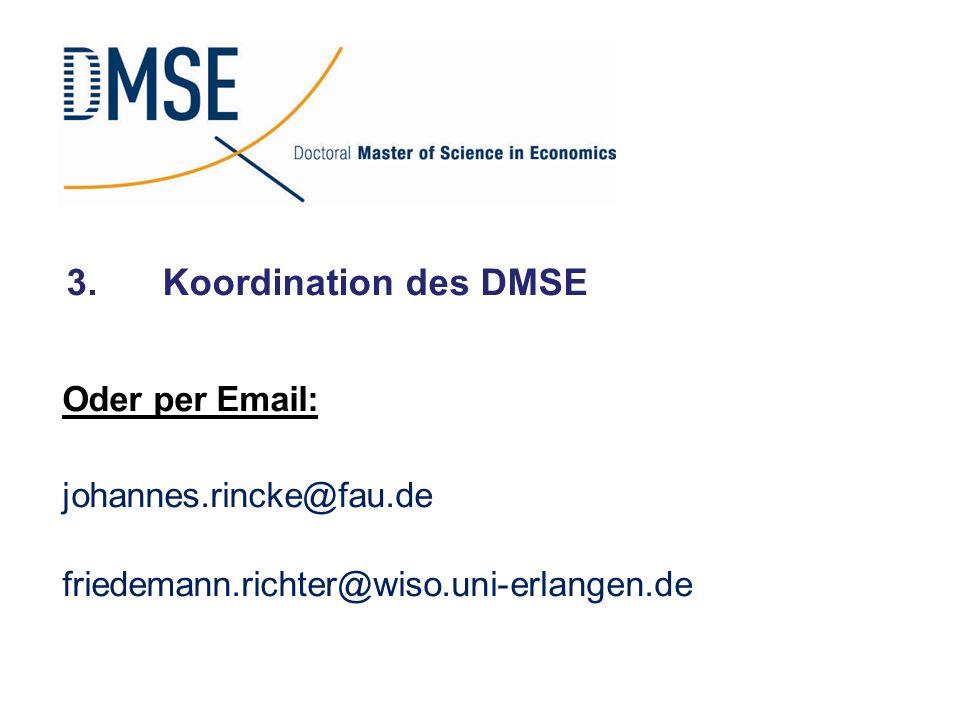 3.Koordination des DMSE Oder per Email: johannes.rincke@fau.de friedemann.richter@wiso.uni-erlangen.de