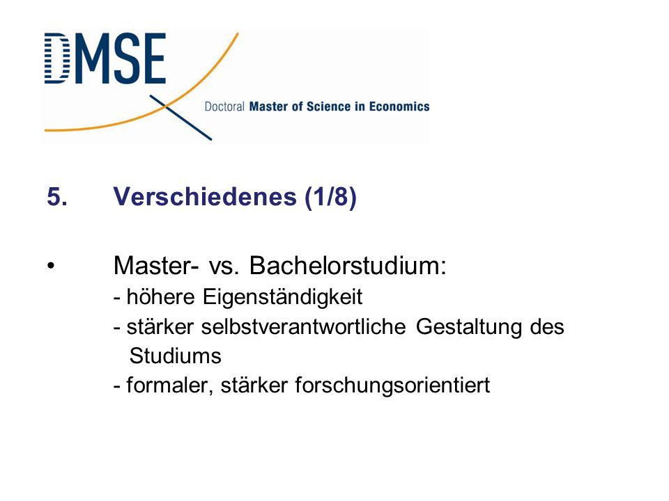 5.Verschiedenes (1/8) Master- vs. Bachelorstudium: - höhere Eigenständigkeit - stärker selbstverantwortliche Gestaltung des Studiums - formaler, stärk
