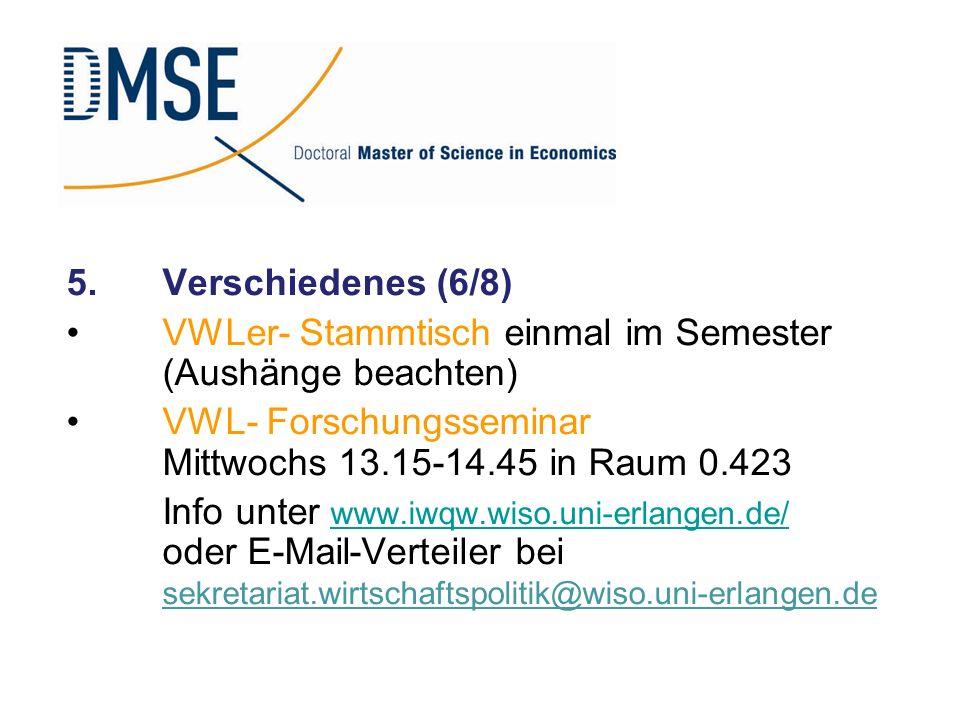 5.Verschiedenes (6/8) VWLer- Stammtisch einmal im Semester (Aushänge beachten) VWL- Forschungsseminar Mittwochs 13.15-14.45 in Raum 0.423 Info unter w