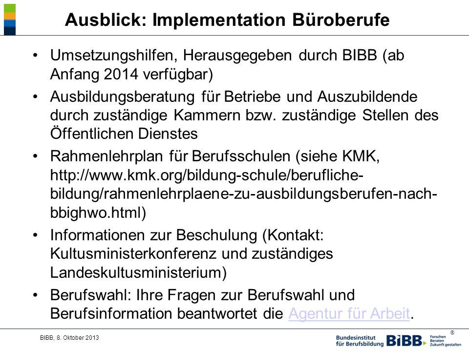 ® Ausblick: Implementation Büroberufe Umsetzungshilfen, Herausgegeben durch BIBB (ab Anfang 2014 verfügbar) Ausbildungsberatung für Betriebe und Auszubildende durch zuständige Kammern bzw.