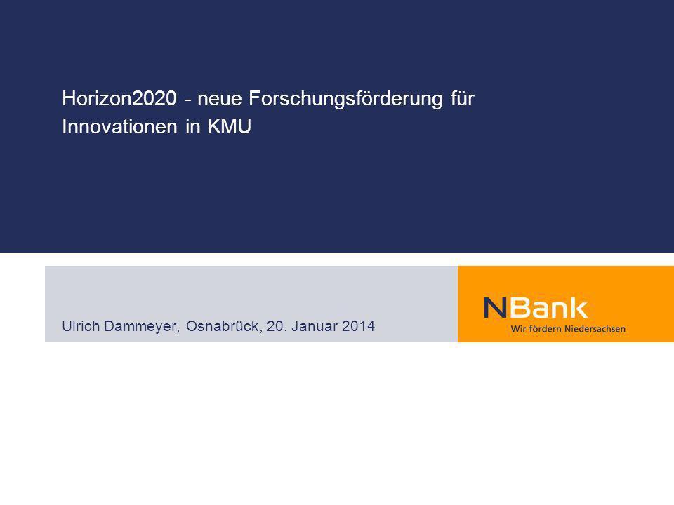 Horizon2020 - neue Forschungsförderung für Innovationen in KMU Ulrich Dammeyer, Osnabrück, 20. Januar 2014