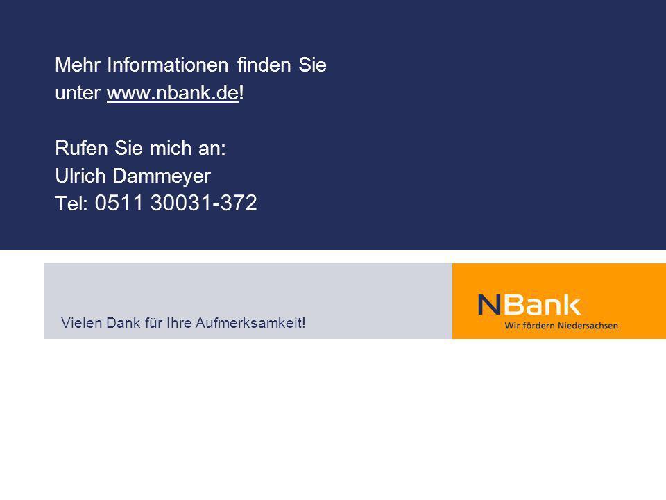 Mehr Informationen finden Sie unter www.nbank.de! Rufen Sie mich an: Ulrich Dammeyer Tel: 0511 30031-372 Vielen Dank für Ihre Aufmerksamkeit!