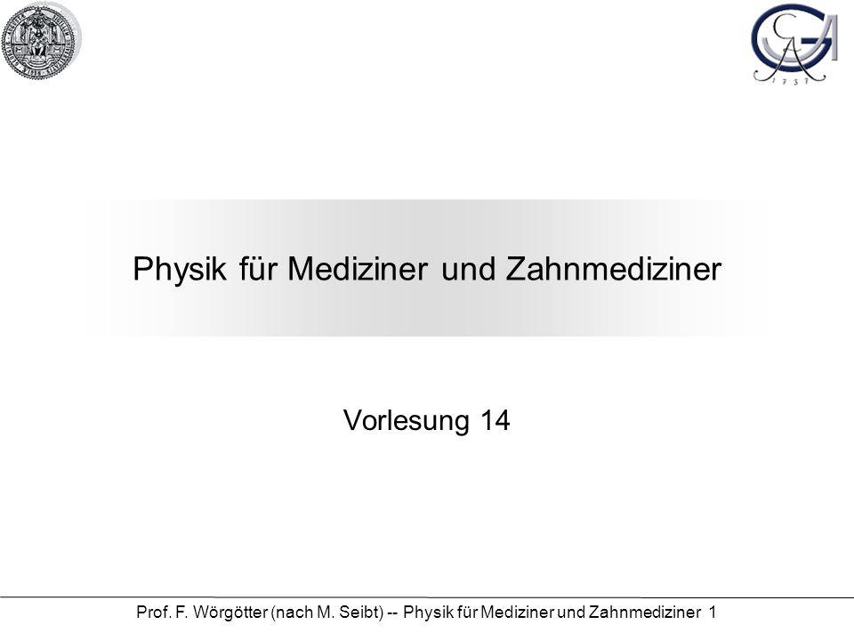 Prof. F. Wörgötter (nach M. Seibt) -- Physik für Mediziner und Zahnmediziner 1 Physik für Mediziner und Zahnmediziner Vorlesung 14