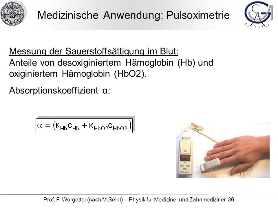 Prof. F. Wörgötter (nach M.Seibt) -- Physik für Mediziner und Zahnmediziner 36 Medizinische Anwendung: Pulsoximetrie Messung der Sauerstoffsättigung i