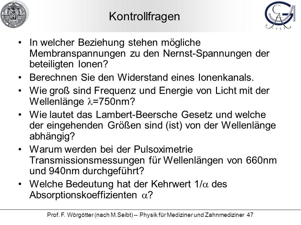 Prof. F. Wörgötter (nach M.Seibt) -- Physik für Mediziner und Zahnmediziner 47 Kontrollfragen In welcher Beziehung stehen mögliche Membranspannungen z