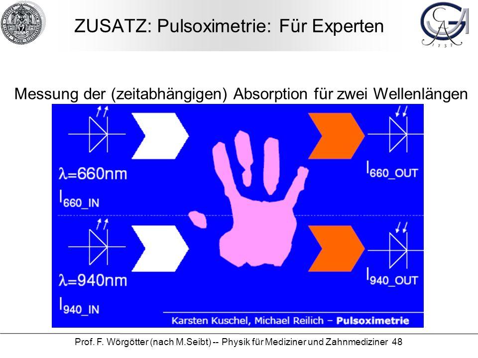 Prof. F. Wörgötter (nach M.Seibt) -- Physik für Mediziner und Zahnmediziner 48 ZUSATZ: Pulsoximetrie: Für Experten Messung der (zeitabhängigen) Absorp