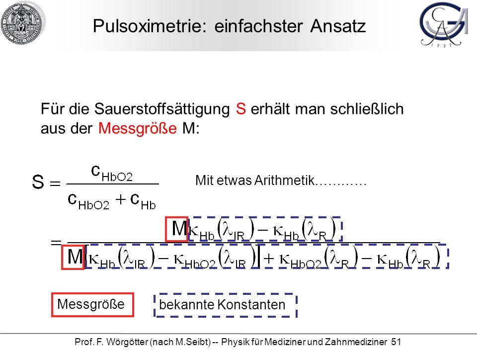 Prof. F. Wörgötter (nach M.Seibt) -- Physik für Mediziner und Zahnmediziner 51 Pulsoximetrie: einfachster Ansatz Für die Sauerstoffsättigung S erhält