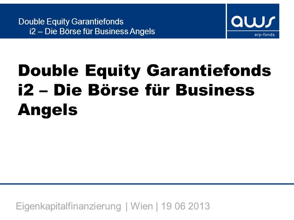 Double Equity Garantiefonds i2 – Die Börse für Business Angels Eigenkapitalfinanzierung | Wien | 19 06 2013