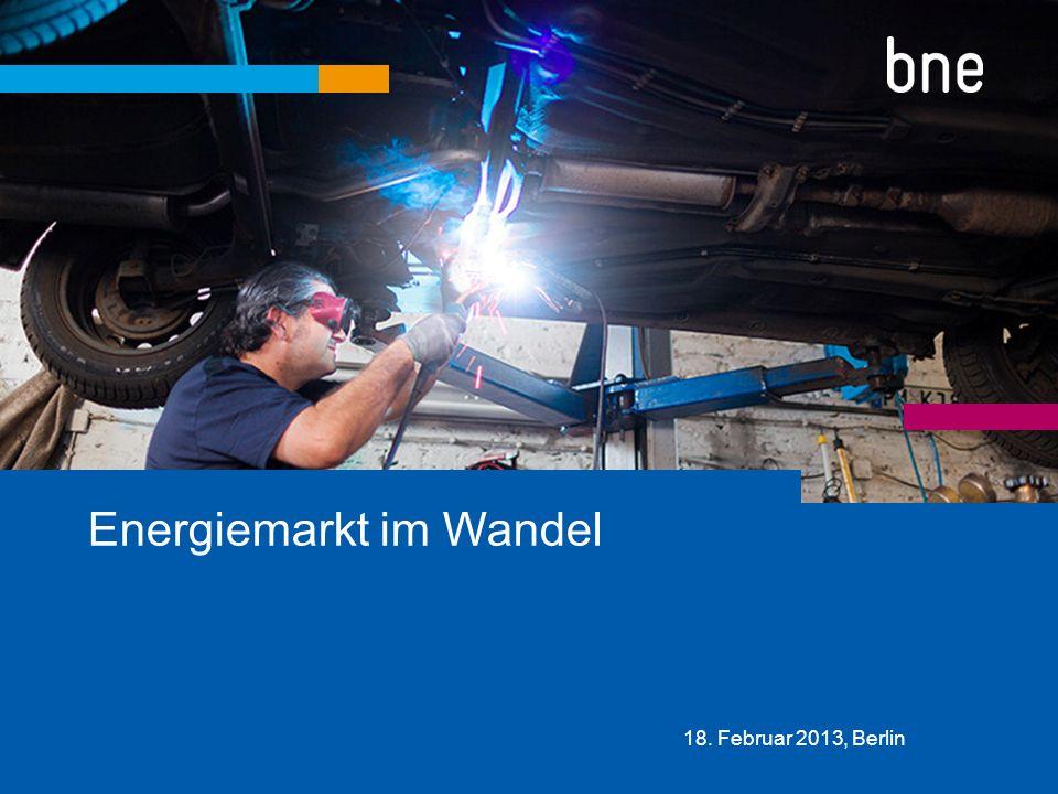 Energiemarkt im Wandel 18. Februar 2013, Berlin