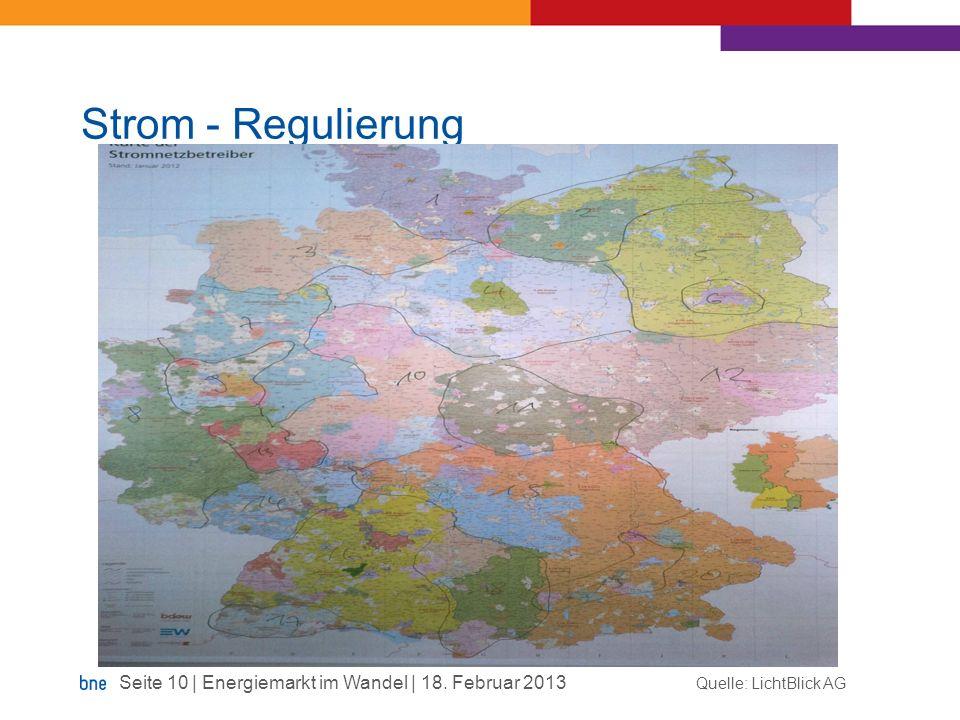 Strom - Regulierung Quelle: LichtBlick AG Seite 10 | Energiemarkt im Wandel | 18. Februar 2013