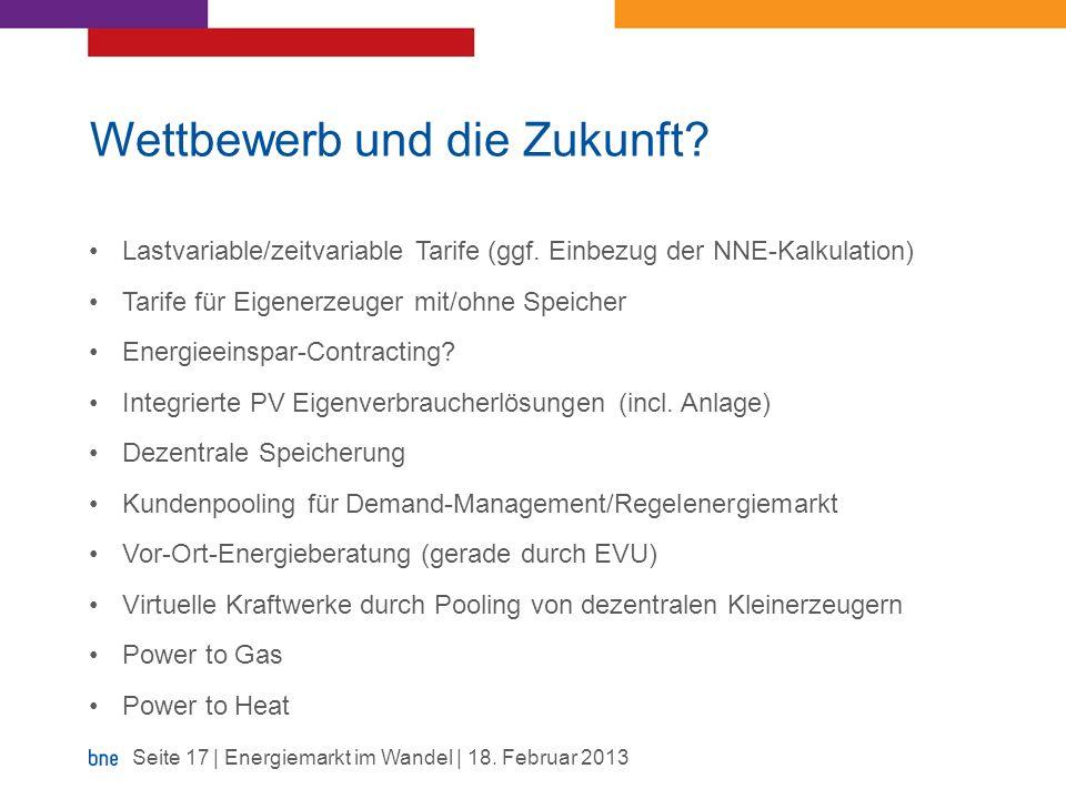 Wettbewerb und die Zukunft? Lastvariable/zeitvariable Tarife (ggf. Einbezug der NNE-Kalkulation) Tarife für Eigenerzeuger mit/ohne Speicher Energieein