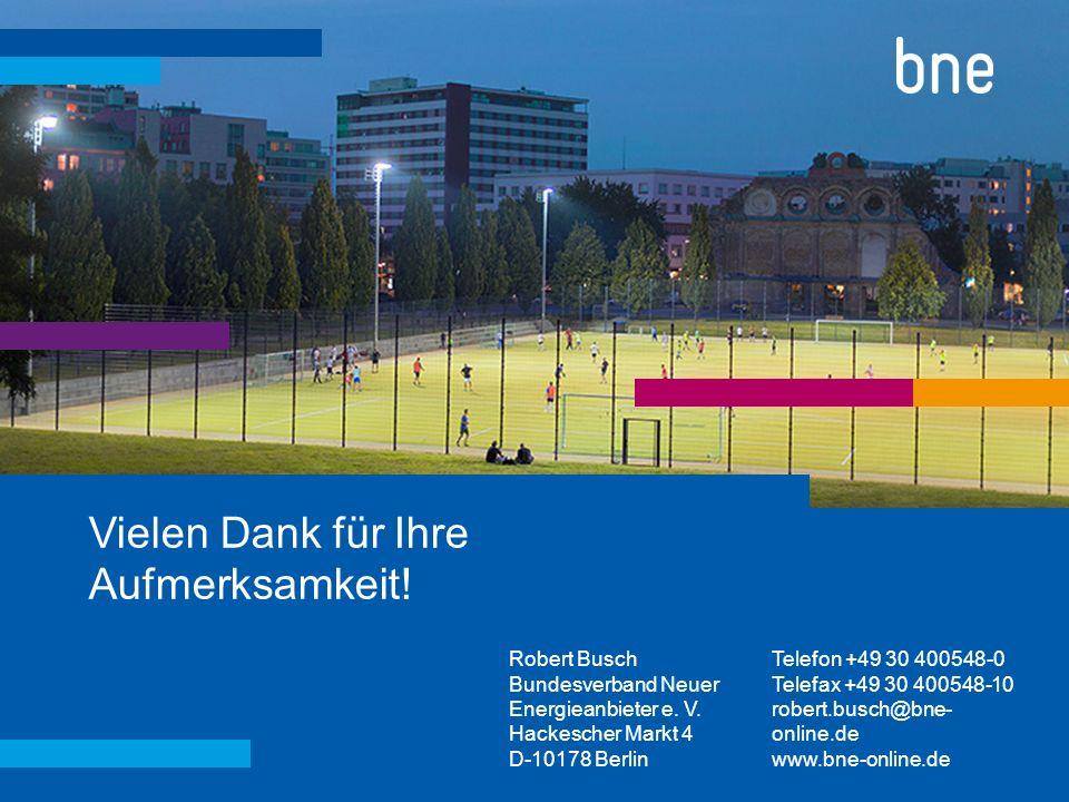 Vielen Dank für Ihre Aufmerksamkeit! Robert Busch Bundesverband Neuer Energieanbieter e. V. Hackescher Markt 4 D-10178 Berlin Telefon +49 30 400548-0