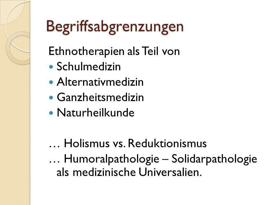 Begriffsabgrenzungen Ethnotherapien als Teil von Schulmedizin Alternativmedizin Ganzheitsmedizin Naturheilkunde … Holismus vs. Reduktionismus … Humora