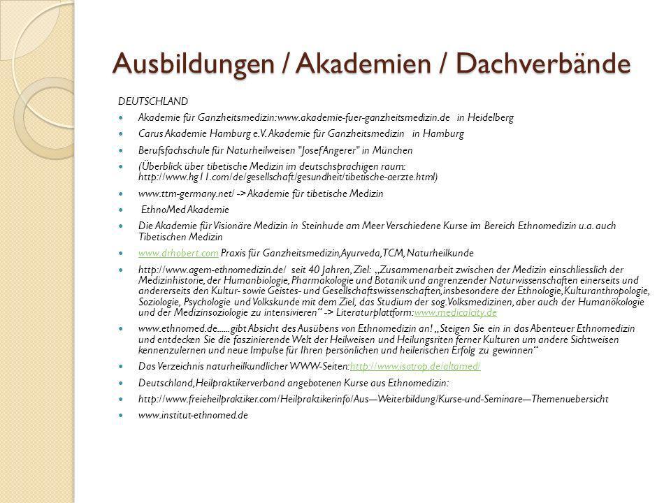 Ausbildungen / Akademien / Dachverbände DEUTSCHLAND Akademie für Ganzheitsmedizin: www.akademie-fuer-ganzheitsmedizin.de in Heidelberg Carus Akademie