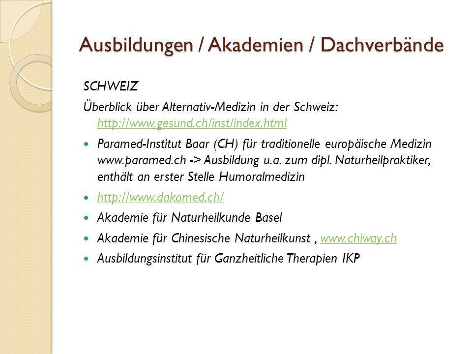 Ausbildungen / Akademien / Dachverbände SCHWEIZ Überblick über Alternativ-Medizin in der Schweiz: http://www.gesund.ch/inst/index.html http://www.gesu