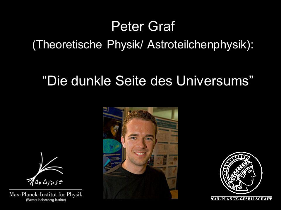 Peter Graf (Theoretische Physik/ Astroteilchenphysik): Die dunkle Seite des Universums