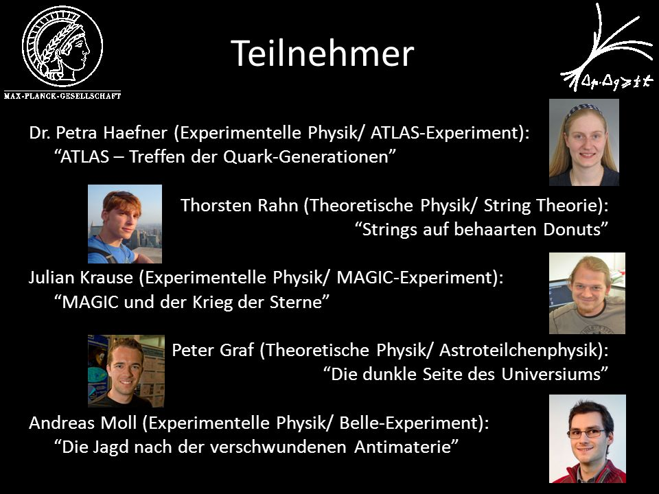 Teilnehmer Dr. Petra Haefner (Experimentelle Physik/ ATLAS-Experiment): ATLAS – Treffen der Quark-Generationen Thorsten Rahn (Theoretische Physik/ Str