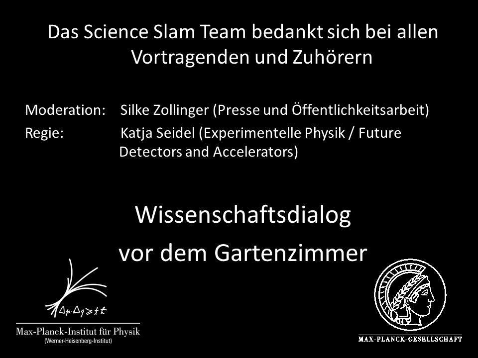 Das Science Slam Team bedankt sich bei allen Vortragenden und Zuhörern Moderation: Silke Zollinger (Presse und Öffentlichkeitsarbeit) Regie: Katja Sei
