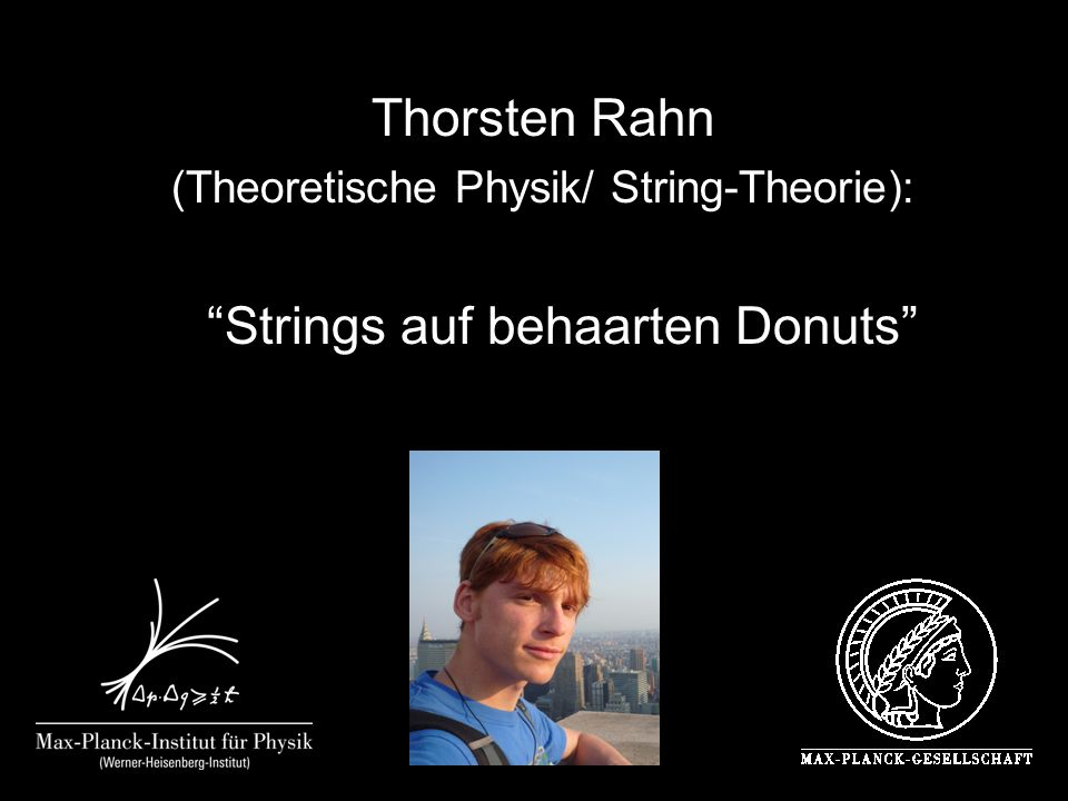 Thorsten Rahn (Theoretische Physik/ String-Theorie): Strings auf behaarten Donuts