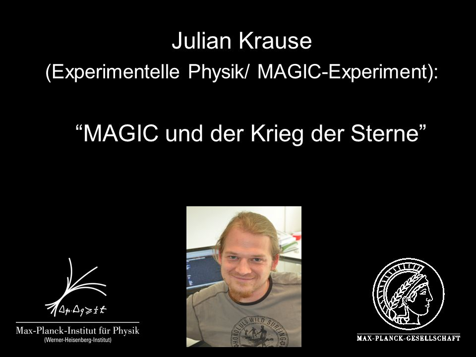 Julian Krause (Experimentelle Physik/ MAGIC-Experiment): MAGIC und der Krieg der Sterne