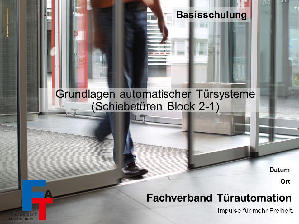 Impulse für mehr Freiheit. Basisschulung – Block 2-1 – Grundlagen - Schiebetüren/ 1 Sachkundeschulung / 1 Fachverband Türautomation Impulse für mehr F
