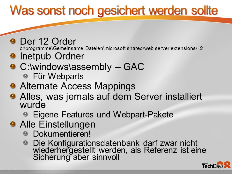 Der 12 Order c:\programme\Gemeinsame Dateien\microsoft shared\web server extensions\12 Inetpub Ordner C:\windows\assembly – GAC Für Webparts Alternate Access Mappings Alles, was jemals auf dem Server installiert wurde Eigene Features und Webpart-Pakete Alle Einstellungen Dokumentieren.