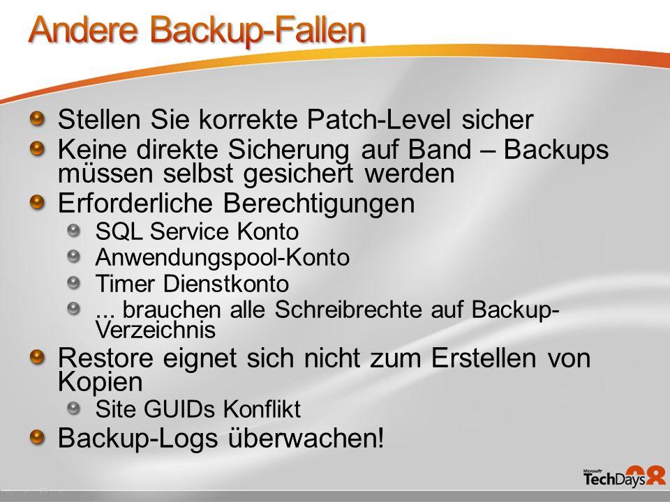 Stellen Sie korrekte Patch-Level sicher Keine direkte Sicherung auf Band – Backups müssen selbst gesichert werden Erforderliche Berechtigungen SQL Service Konto Anwendungspool-Konto Timer Dienstkonto...