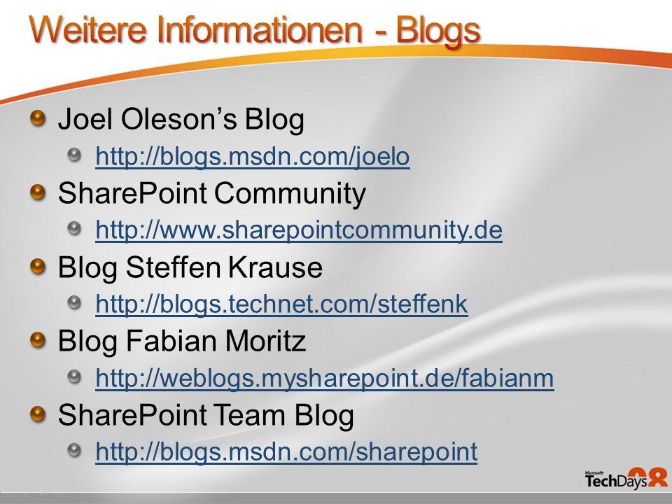 Joel Olesons Blog http://blogs.msdn.com/joelo SharePoint Community http://www.sharepointcommunity.de Blog Steffen Krause http://blogs.technet.com/stef