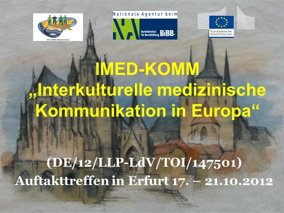 IMED-KOMM Interkulturelle medizinische Kommunikation in Europa (DE/12/LLP-LdV/TOI/147501) Auftakttreffen in Erfurt 17. – 21.10.2012