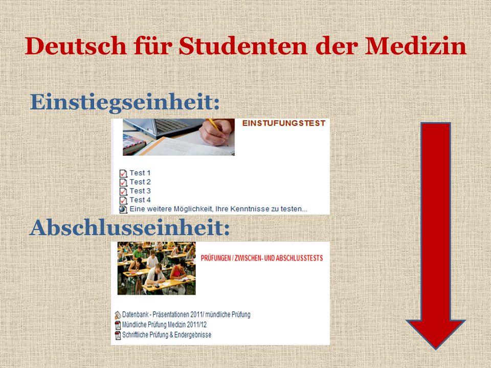 Deutsch für Studenten der Medizin Einstiegseinheit: Abschlusseinheit: