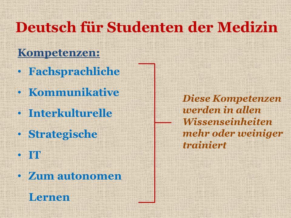 Deutsch für Studenten der Medizin Kompetenzen: Fachsprachliche Kommunikative Interkulturelle Strategische IT Zum autonomen Lernen Diese Kompetenzen we