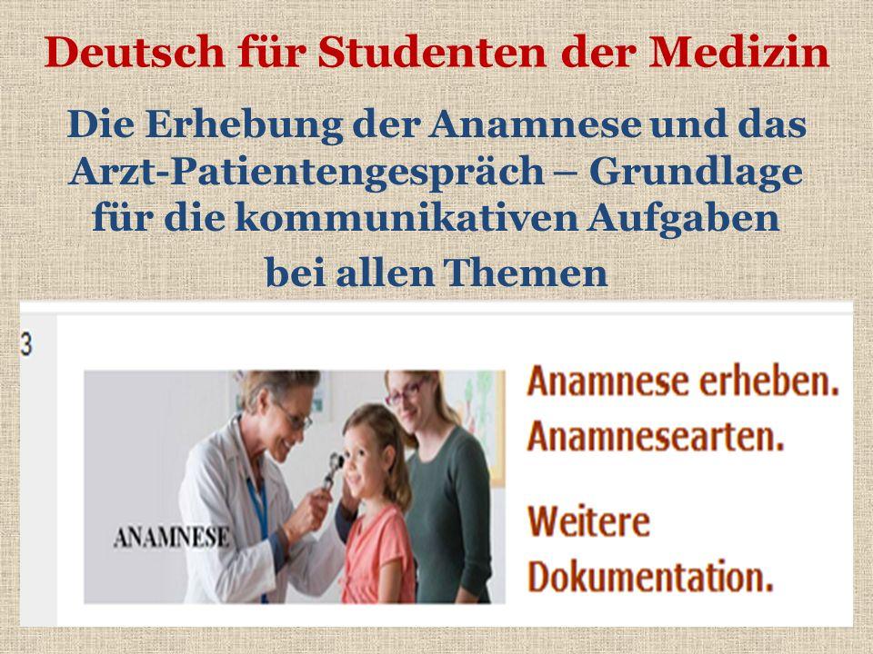 Deutsch für Studenten der Medizin Die Erhebung der Anamnese und das Arzt-Patientengespräch – Grundlage für die kommunikativen Aufgaben bei allen Theme